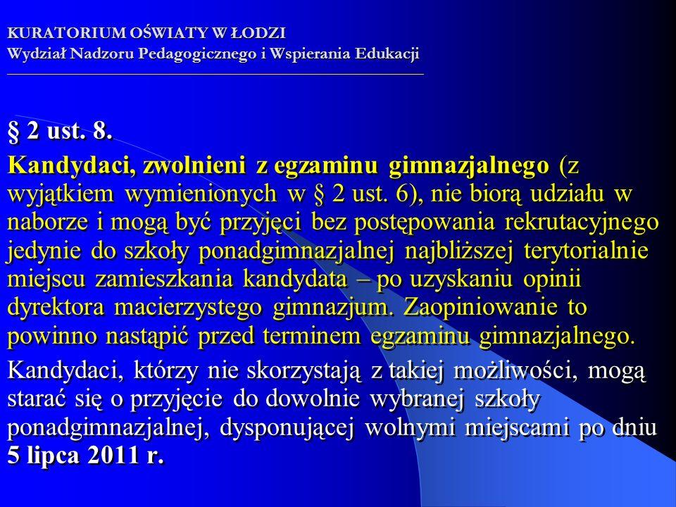 § 2 ust. 8. Kandydaci, zwolnieni z egzaminu gimnazjalnego (z wyjątkiem wymienionych w § 2 ust.