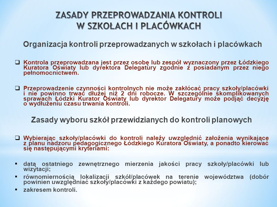 Organizacja kontroli przeprowadzanych w szkołach i placówkach Kontrola przeprowadzana jest przez osobę lub zespół wyznaczony przez Łódzkiego Kuratora