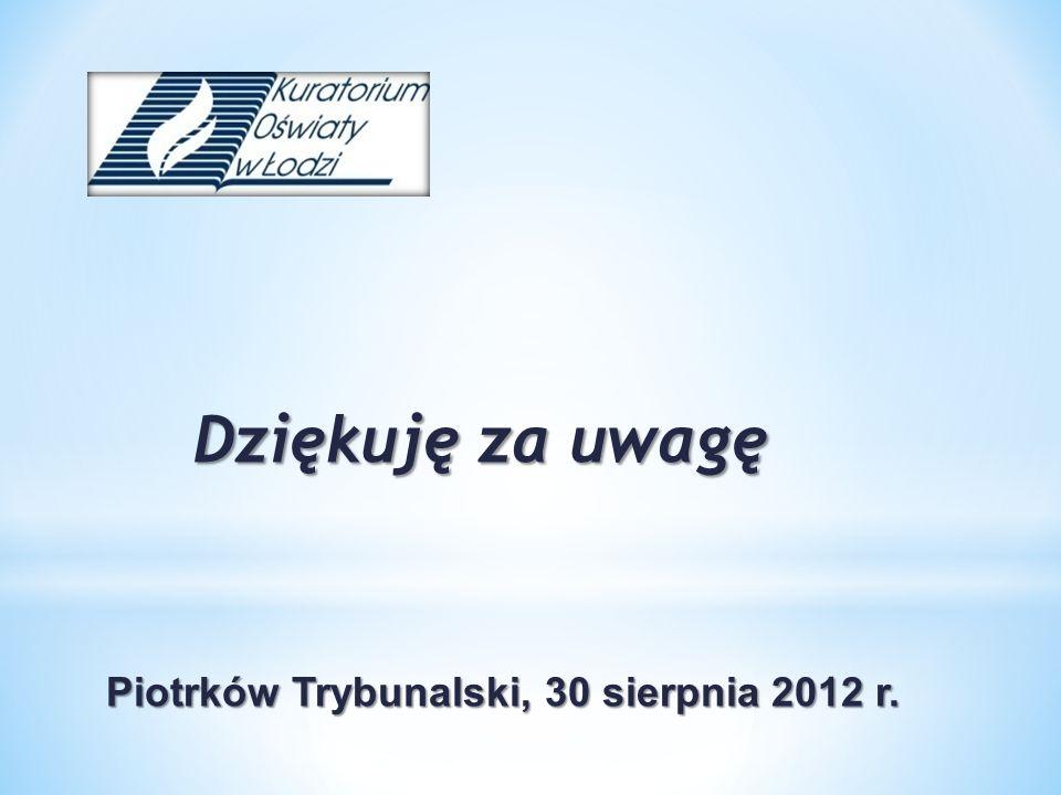 Dziękuję za uwagę Piotrków Trybunalski, 30 sierpnia 2012 r. Piotrków Trybunalski, 30 sierpnia 2012 r.