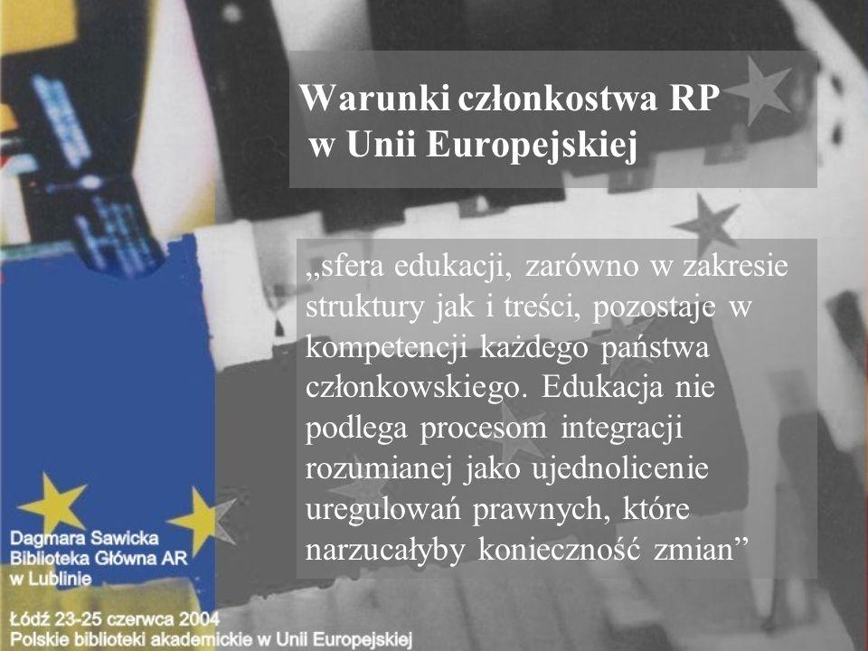 Warunki członkostwa RP w Unii Europejskiej sfera edukacji, zarówno w zakresie struktury jak i treści, pozostaje w kompetencji każdego państwa członkowskiego.