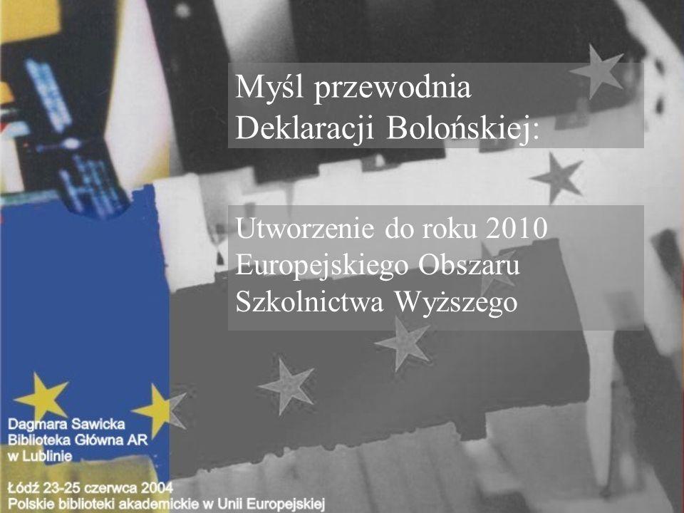 Myśl przewodnia Deklaracji Bolońskiej: Utworzenie do roku 2010 Europejskiego Obszaru Szkolnictwa Wyższego