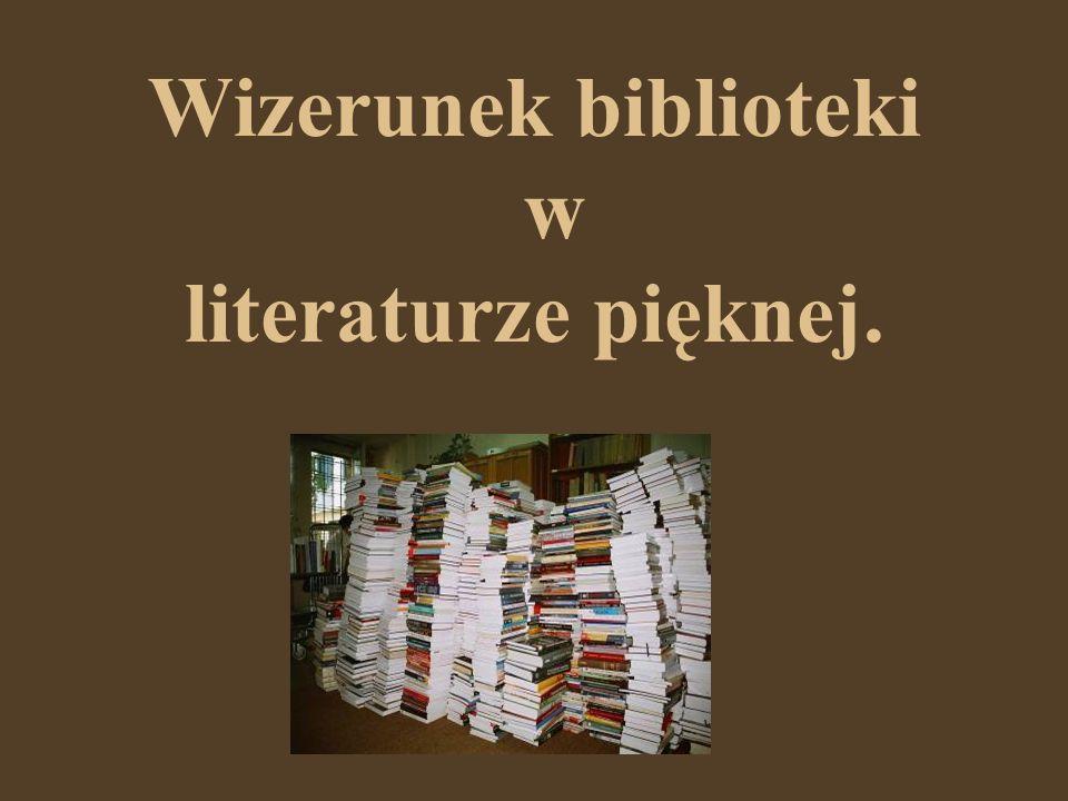 Biblioteka jako świat Świat, w którym żyje Don Kichote to Biblioteka.
