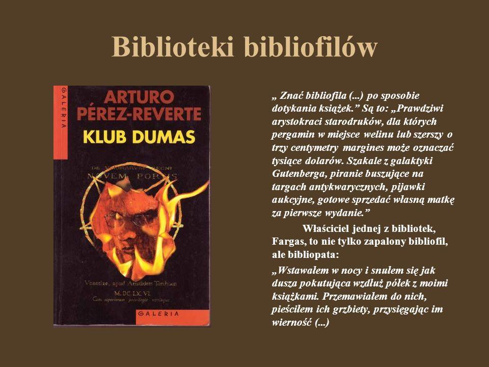 Biblioteki bibliofilów Znać bibliofila (...) po sposobie dotykania książek. Są to: Prawdziwi arystokraci starodruków, dla których pergamin w miejsce w