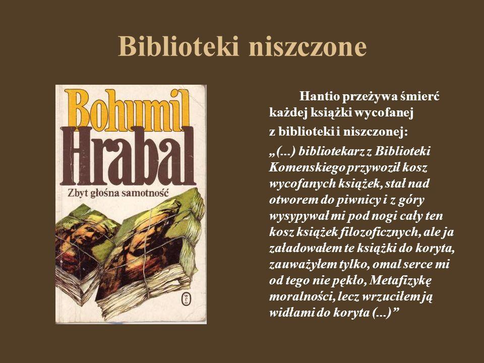 Biblioteki niszczone Hantio przeżywa śmierć każdej książki wycofanej z biblioteki i niszczonej: (...) bibliotekarz z Biblioteki Komenskiego przywoził