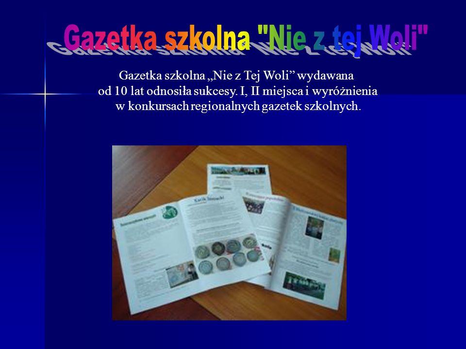 Gazetka szkolna Nie z Tej Woli wydawana od 10 lat odnosiła sukcesy. I, II miejsca i wyróżnienia w konkursach regionalnych gazetek szkolnych.