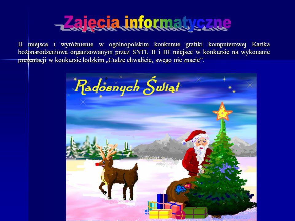 II miejsce i wyróżnienie w ogólnopolskim konkursie grafiki komputerowej Kartka bożonarodzeniowa organizowanym przez SNTI. II i III miejsce w konkursie