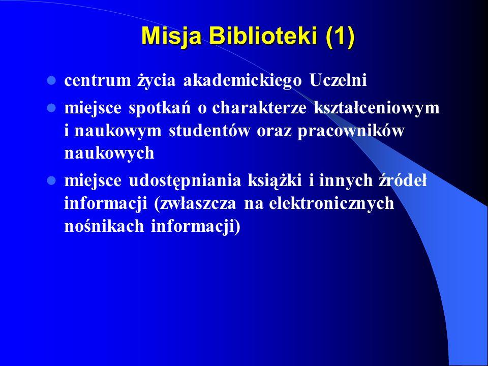 Misja Biblioteki (1) centrum życia akademickiego Uczelni miejsce spotkań o charakterze kształceniowym i naukowym studentów oraz pracowników naukowych miejsce udostępniania książki i innych źródeł informacji (zwłaszcza na elektronicznych nośnikach informacji)
