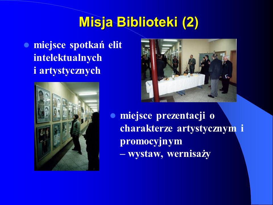 Misja Biblioteki (2) miejsce prezentacji o charakterze artystycznym i promocyjnym – wystaw, wernisaży miejsce spotkań elit intelektualnych i artystycznych