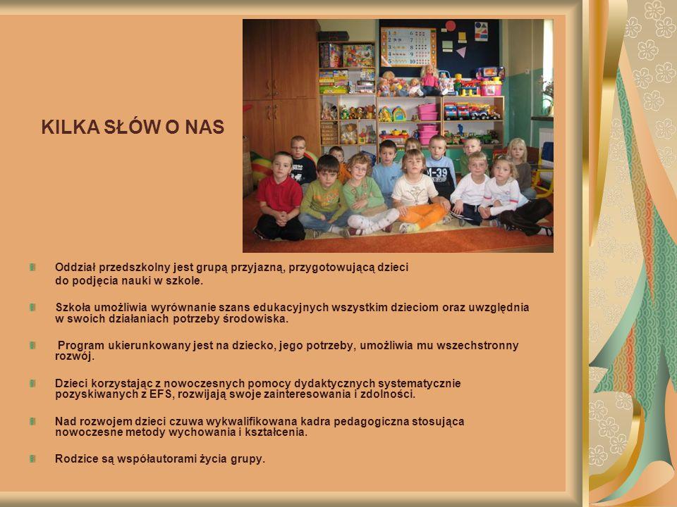 KILKA SŁÓW O NAS Oddział przedszkolny jest grupą przyjazną, przygotowującą dzieci do podjęcia nauki w szkole.