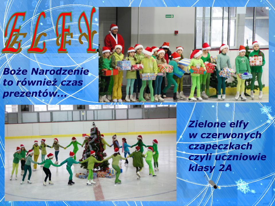 Zielone elfy w czerwonych czapeczkach czyli uczniowie klasy 2A Boże Narodzenie to również czas prezentów...
