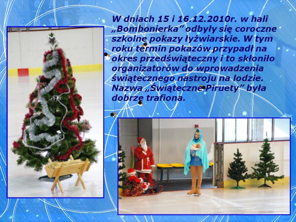 W dniach 15 i 16.12.2010r. w hali Bombonierka odbyły się coroczne szkolne pokazy łyżwiarskie. W tym roku termin pokazów przypadł na okres przedświątec
