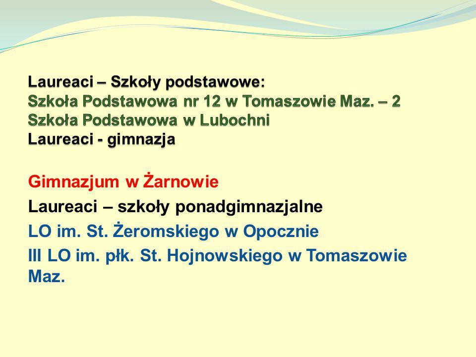 Gimnazjum w Żarnowie Laureaci – szkoły ponadgimnazjalne LO im. St. Żeromskiego w Opocznie III LO im. płk. St. Hojnowskiego w Tomaszowie Maz.