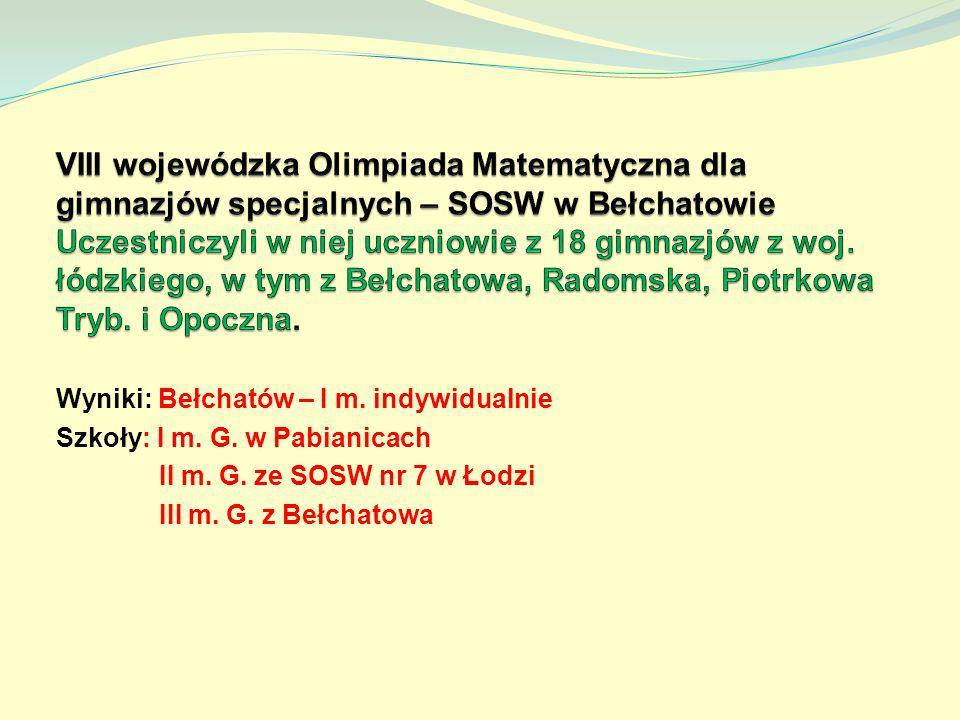 Wyniki: Bełchatów – I m. indywidualnie Szkoły: I m. G. w Pabianicach II m. G. ze SOSW nr 7 w Łodzi III m. G. z Bełchatowa