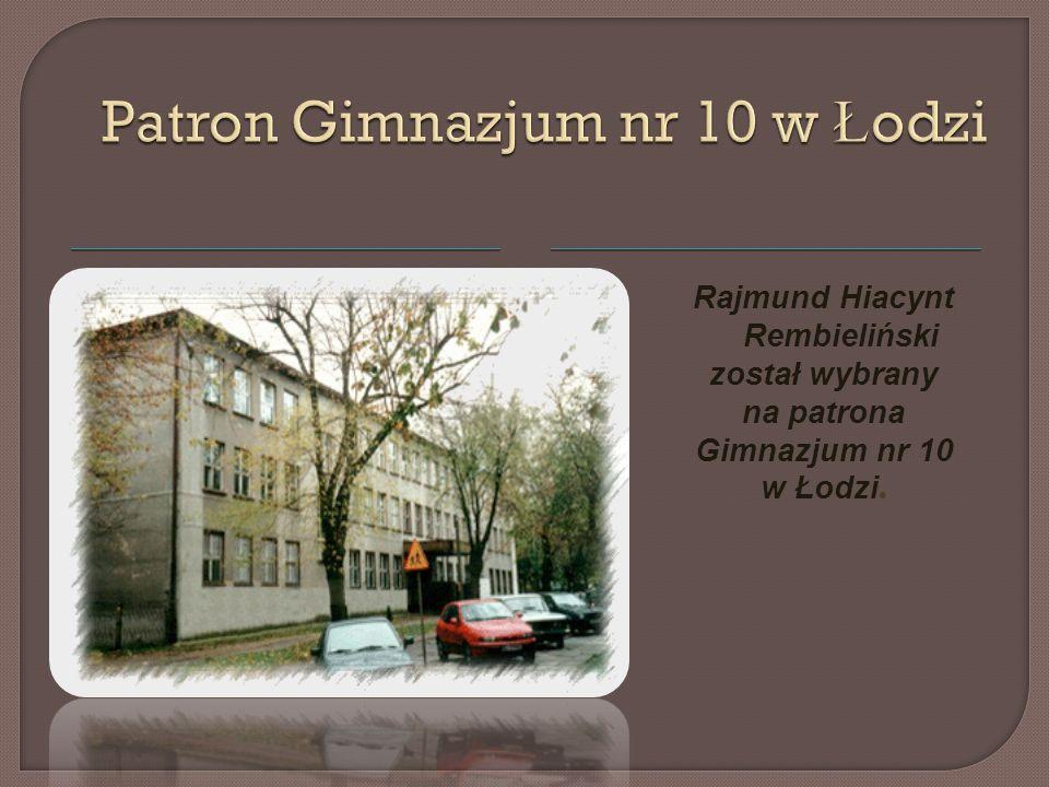 Rajmund Hiacynt Rembieliński został wybrany na patrona Gimnazjum nr 10 w Łodzi.