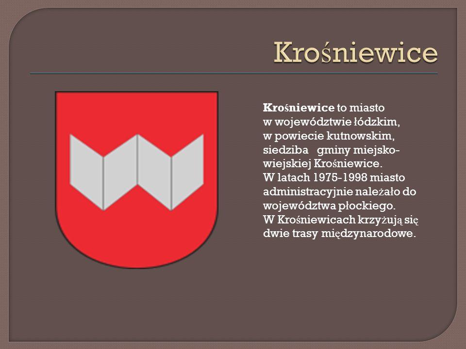 Kro ś niewice to miasto w województwie ł ódzkim, w powiecie kutnowskim, siedziba gminy miejsko- wiejskiej Kro ś niewice. W latach 1975-1998 miasto adm