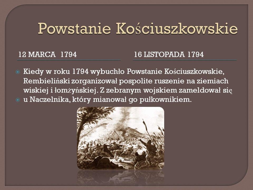 12 MARCA 179416 LISTOPADA 1794 Kiedy w roku 1794 wybuch ł o Powstanie Ko ś ciuszkowskie, Rembieli ń ski zorganizowa ł pospolite ruszenie na ziemiach wiskiej i ł om ż y ń skiej.