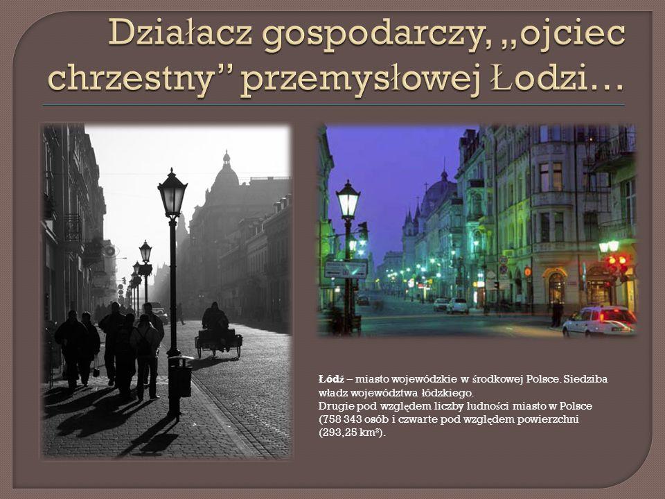 Ł ód ź – miasto wojewódzkie w ś rodkowej Polsce.Siedziba w ł adz województwa ł ódzkiego.