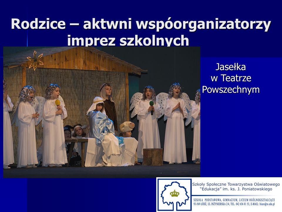 Rodzice – aktwni wspóorganizatorzy imprez szkolnych Jasełka w Teatrze Powszechnym