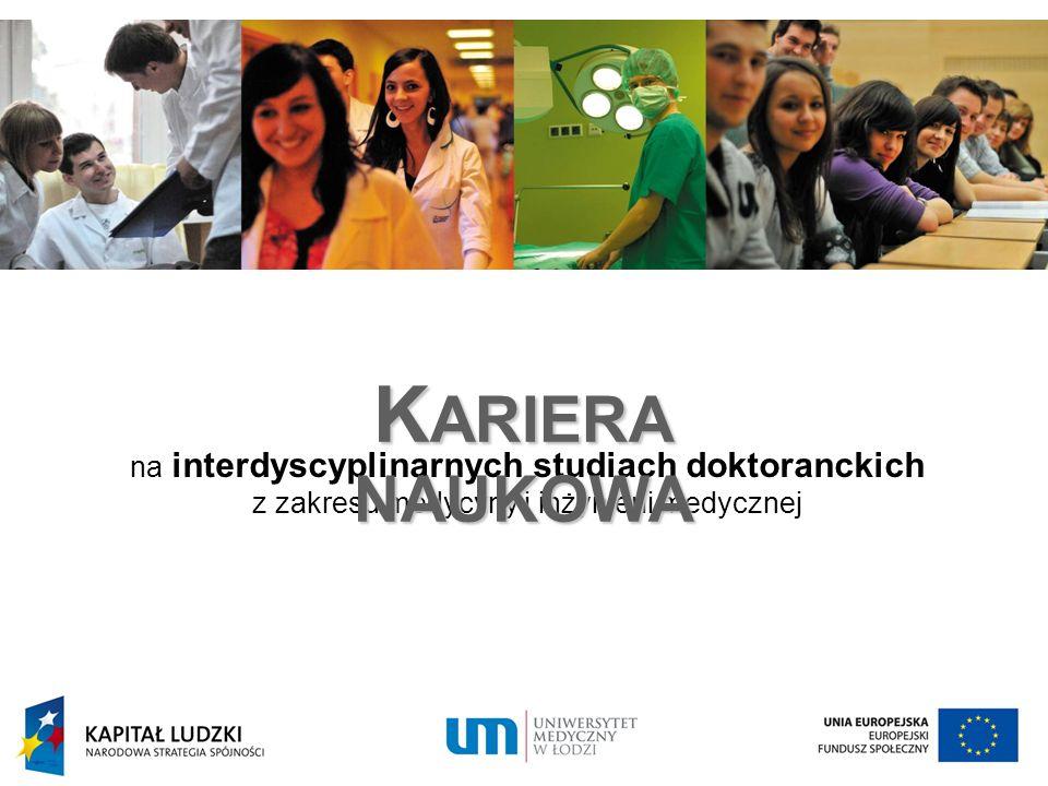 na interdyscyplinarnych studiach doktoranckich z zakresu medycyny i inżynierii medycznej K ARIERA NAUKOWA