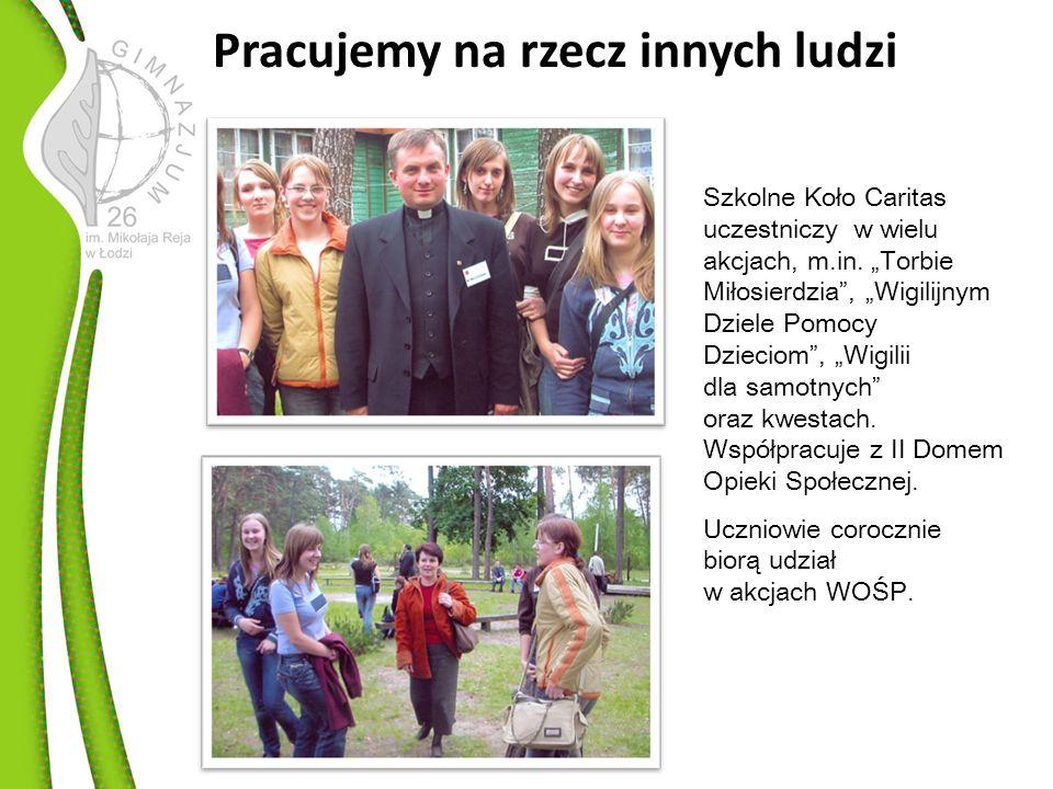 Pracujemy na rzecz innych ludzi Szkolne Koło Caritas uczestniczy w wielu akcjach, m.in.