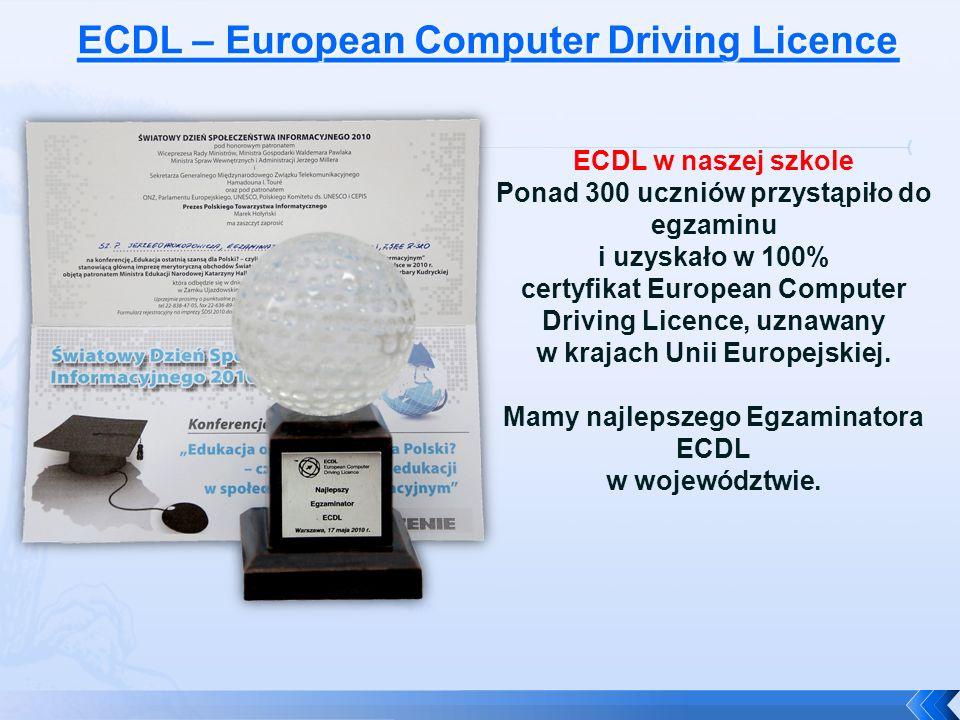 ECDL w naszej szkole Ponad 300 uczniów przystąpiło do egzaminu i uzyskało w 100% certyfikat European Computer Driving Licence, uznawany w krajach Unii