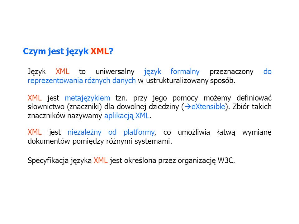 Język XML to uniwersalny język formalny przeznaczony do reprezentowania różnych danych w ustrukturalizowany sposób. Czym jest język XML? XML jest niez