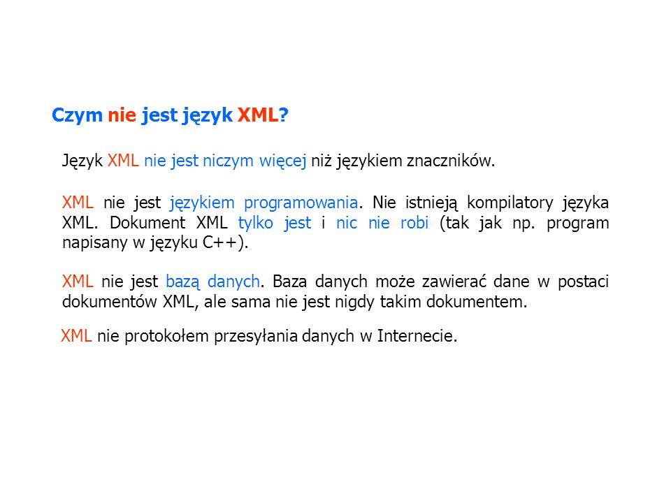 Język XML nie jest niczym więcej niż językiem znaczników. Czym nie jest język XML? XML nie jest bazą danych. Baza danych może zawierać dane w postaci