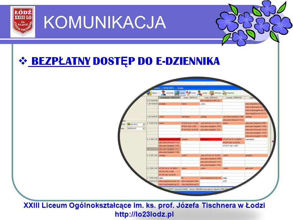 KOMUNIKACJA XXIII Liceum Ogólnokształcące im. ks. prof. Józefa Tischnera w Łodzi http://lo23lodz.pl BEZP Ł ATNY DOST Ę P DO E-DZIENNIKA