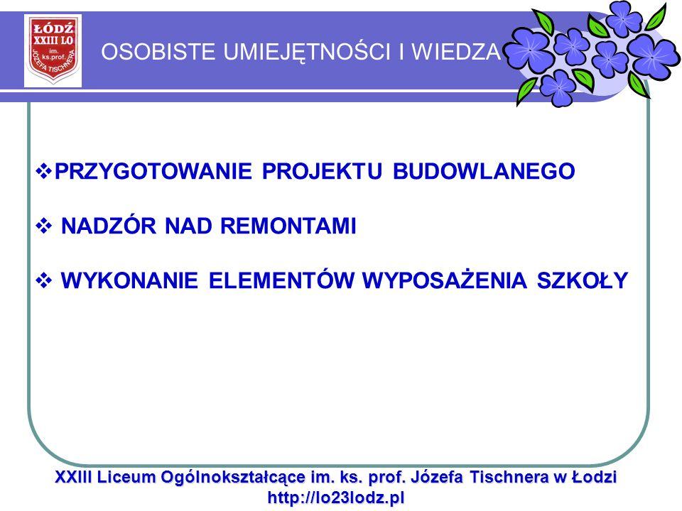 OSOBISTE UMIEJĘTNOŚCI I WIEDZA XXIII Liceum Ogólnokształcące im. ks. prof. Józefa Tischnera w Łodzi http://lo23lodz.pl PRZYGOTOWANIE PROJEKTU BUDOWLAN