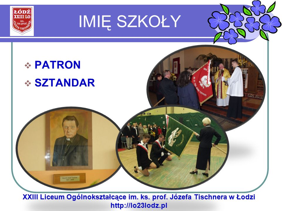 IMIĘ SZKOŁY PATRON SZTANDAR XXIII Liceum Ogólnokształcące im. ks. prof. Józefa Tischnera w Łodzi http://lo23lodz.pl
