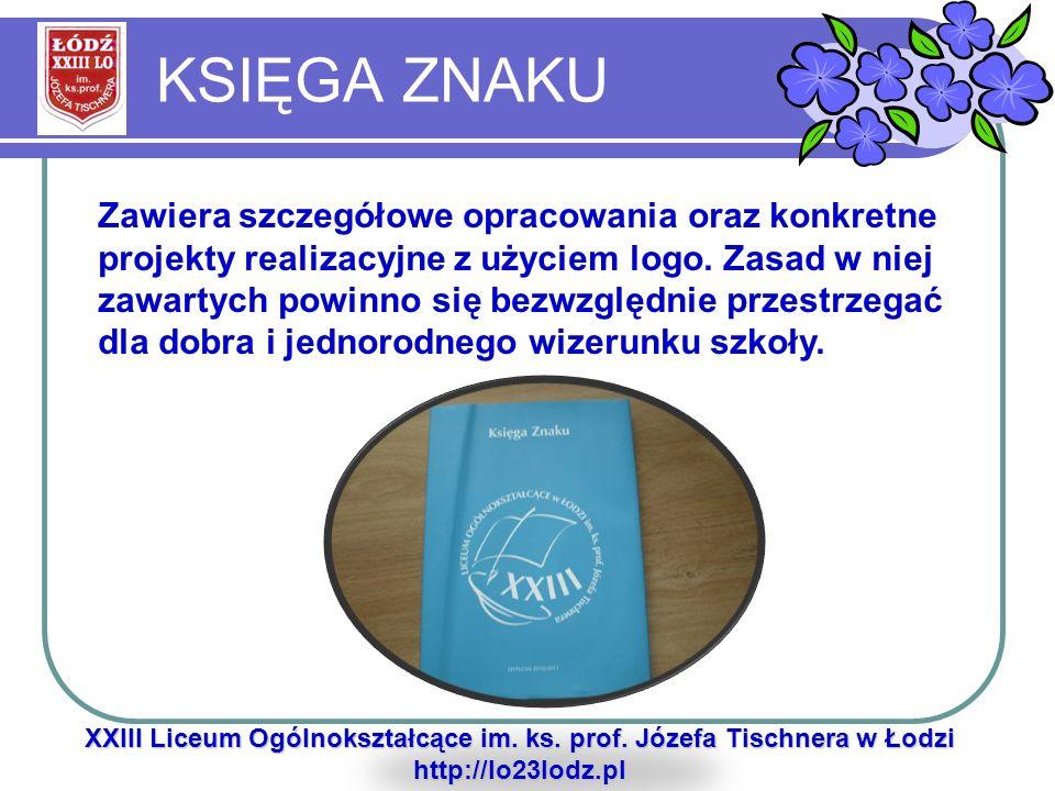 KSIĘGA ZNAKU XXIII Liceum Ogólnokształcące im. ks. prof. Józefa Tischnera w Łodzi http://lo23lodz.pl Zawiera szczegółowe opracowania oraz konkretne pr