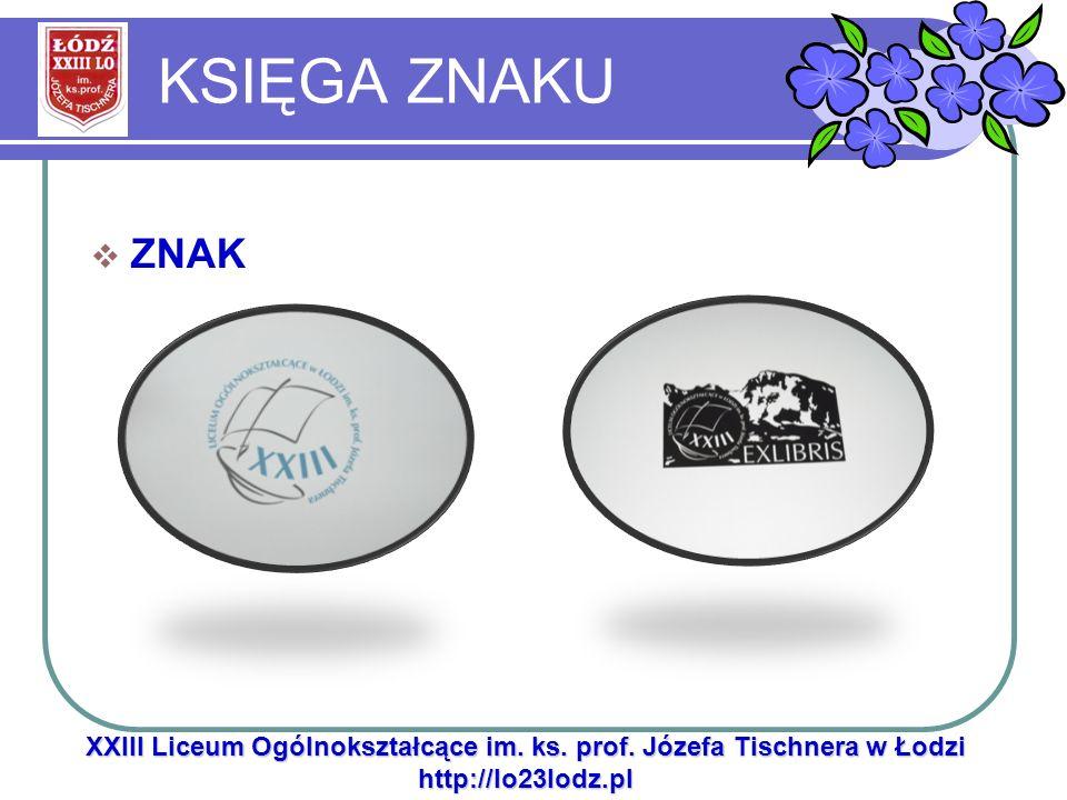 KSIĘGA ZNAKU ZNAK XXIII Liceum Ogólnokształcące im. ks. prof. Józefa Tischnera w Łodzi http://lo23lodz.pl