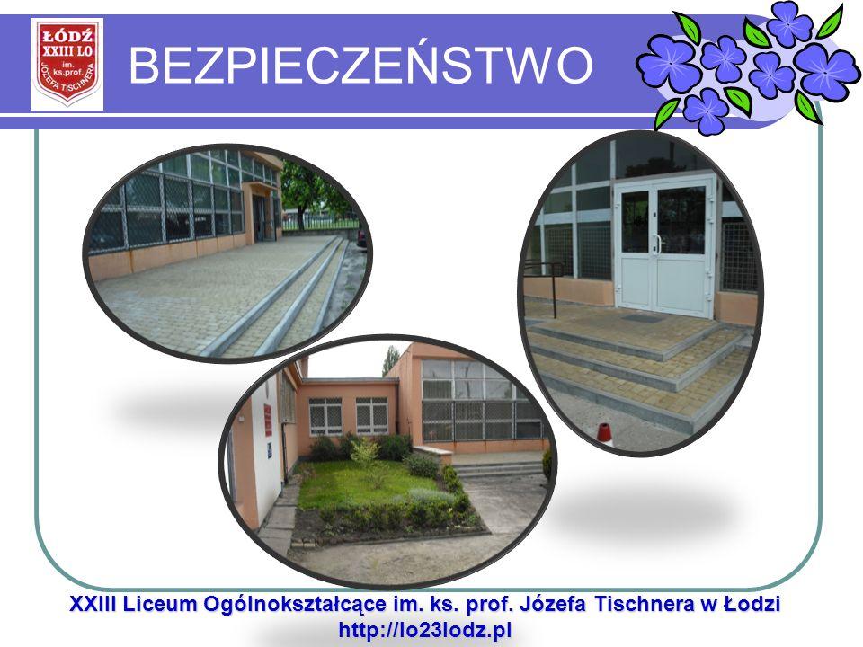 BEZPIECZEŃSTWO XXIII Liceum Ogólnokształcące im. ks. prof. Józefa Tischnera w Łodzi http://lo23lodz.pl