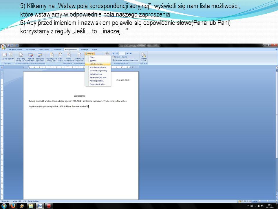 5) Klikamy na Wstaw pola korespondencji seryjnej wyświetli się nam lista możliwości, które wstawiamy w odpowiednie pola naszego zaproszenia 6) Aby prz