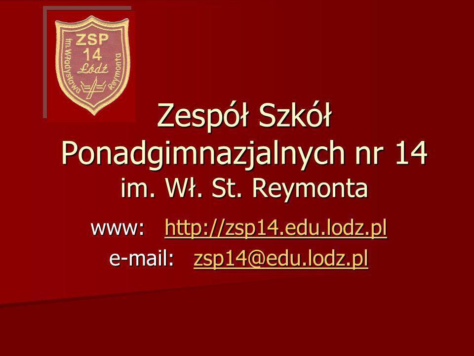 Zespół Szkół Ponadgimnazjalnych nr 14 im. Wł. St. Reymonta www: http://zsp14.edu.lodz.pl http://zsp14.edu.lodz.pl e-mail: zsp14@edu.lodz.pl zsp14@edu.