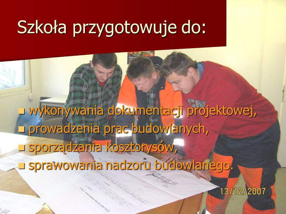 Szkoła przygotowuje do: wykonywania dokumentacji projektowej, wykonywania dokumentacji projektowej, prowadzenia prac budowlanych, prowadzenia prac bud