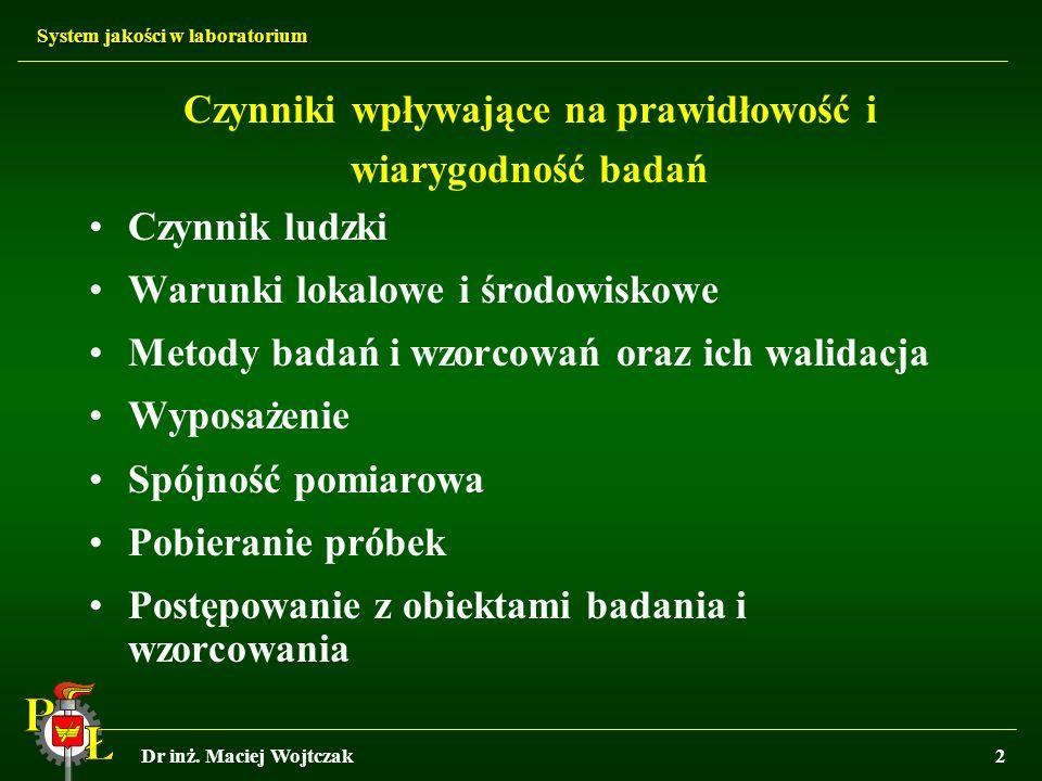 System jakości w laboratorium Dr inż. Maciej Wojtczak2 Czynniki wpływające na prawidłowość i wiarygodność badań Czynnik ludzki Warunki lokalowe i środ