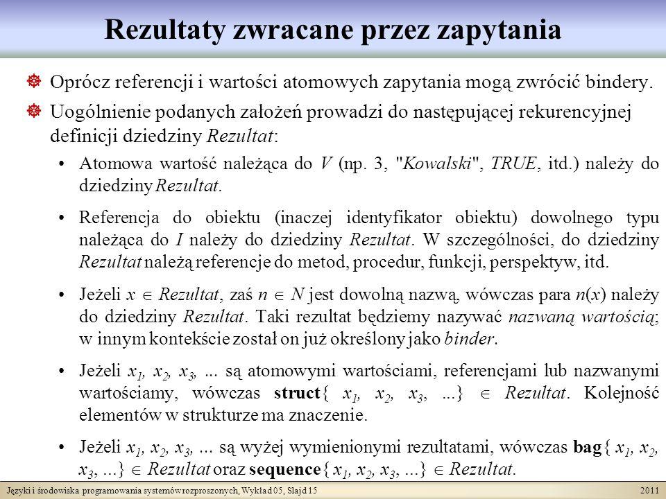 Języki i środowiska programowania systemów rozproszonych, Wykład 05, Slajd 15 2011 Rezultaty zwracane przez zapytania Oprócz referencji i wartości ato