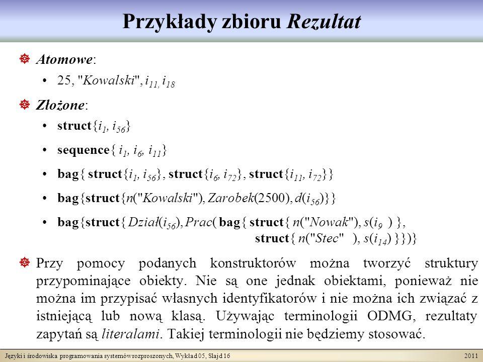 Języki i środowiska programowania systemów rozproszonych, Wykład 05, Slajd 16 2011 Przykłady zbioru Rezultat Atomowe: 25,