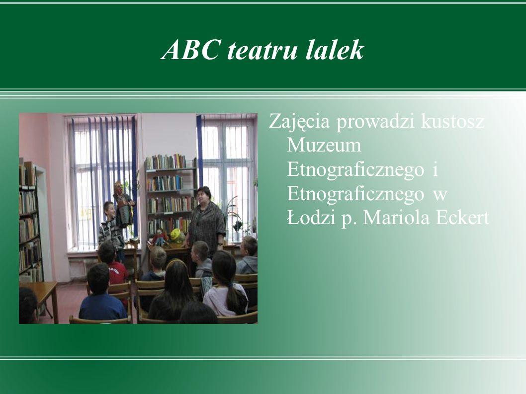 ABC teatru lalek Zajęcia prowadzi kustosz Muzeum Etnograficznego i Etnograficznego w Łodzi p.