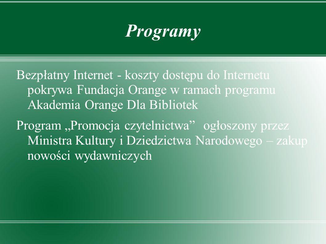 Programy Bezpłatny Internet - koszty dostępu do Internetu pokrywa Fundacja Orange w ramach programu Akademia Orange Dla Bibliotek Program Promocja czytelnictwa ogłoszony przez Ministra Kultury i Dziedzictwa Narodowego – zakup nowości wydawniczych
