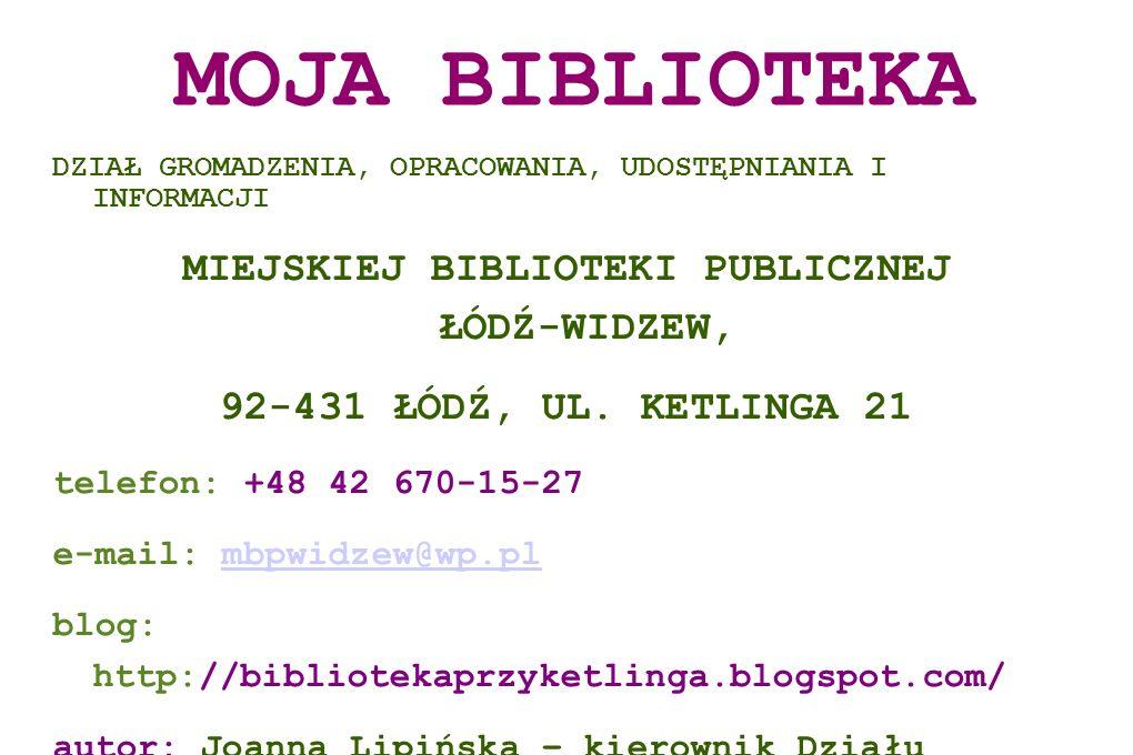 MOJA BIBLIOTEKA DZIAŁ GROMADZENIA, OPRACOWANIA, UDOSTĘPNIANIA I INFORMACJI MIEJSKIEJ BIBLIOTEKI PUBLICZNEJ ŁÓDŹ-WIDZEW, 92-431 ŁÓDŹ, UL. KETLINGA 21 t