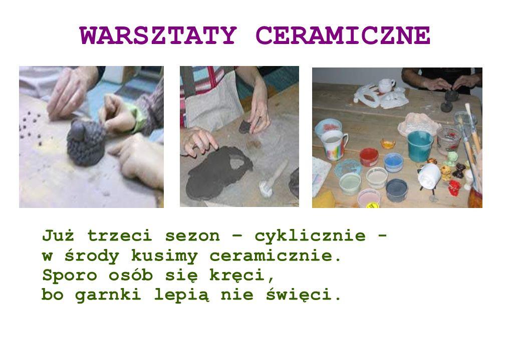WARSZTATY CERAMICZNE Już trzeci sezon – cyklicznie - w środy kusimy ceramicznie.