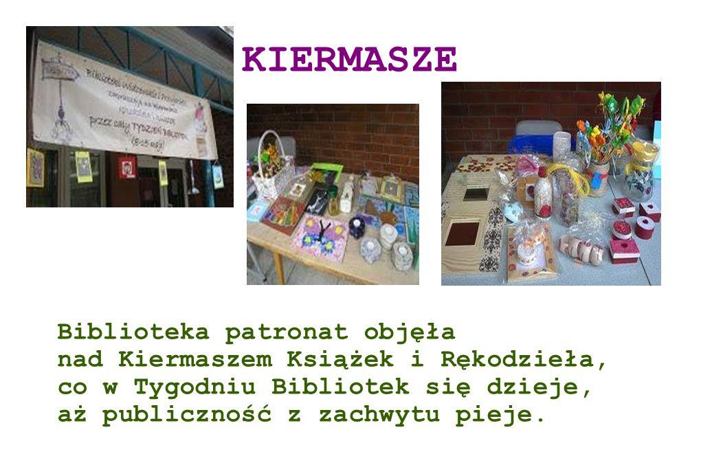KIERMASZE Biblioteka patronat objęła nad Kiermaszem Książek i Rękodzieła, co w Tygodniu Bibliotek się dzieje, aż publiczność z zachwytu pieje.