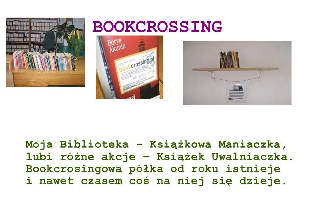BOOKCROSSING Moja Biblioteka - Książkowa Maniaczka, lubi różne akcje – Książek Uwalniaczka. Bookcrosingowa półka od roku istnieje i nawet czasem coś n