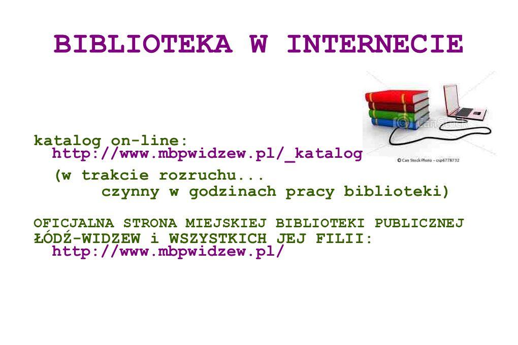 BIBLIOTEKA W INTERNECIE katalog on-line: http://www.mbpwidzew.pl/_katalog (w trakcie rozruchu... czynny w godzinach pracy biblioteki) OFICJALNA STRONA