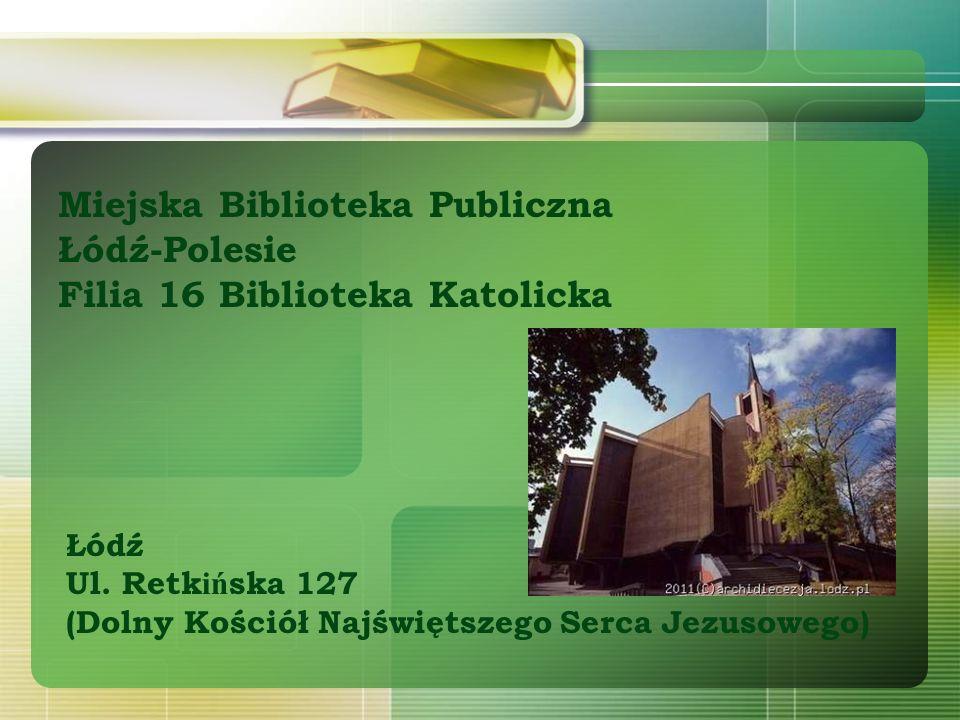 Miejska Biblioteka Publiczna Łódź-Polesie Filia 16 Biblioteka Katolicka Łódź Ul.