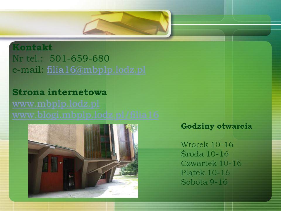 Godziny otwarcia Wtorek 10-16 Środa 10-16 Czwartek 10-16 Piątek 10-16 Sobota 9-16 Kontakt Nr tel.: 501-659-680 e-mail: filia16@mbplp.lodz.pl Strona internetowafilia16@mbplp.lodz.pl www.mbplp.lodz.pl www.blogi.mbplp.lodz.pl/filia16