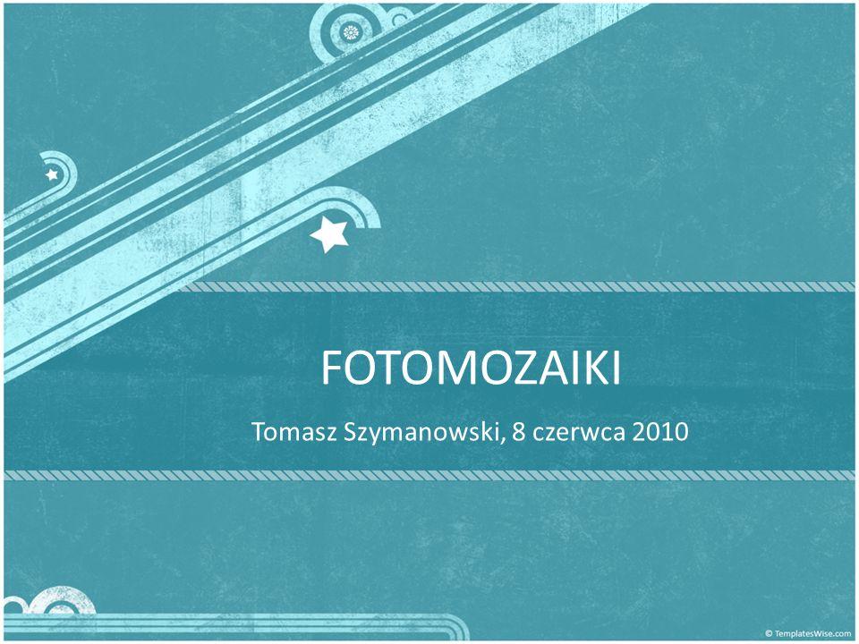 FOTOMOZAIKI Tomasz Szymanowski, 8 czerwca 2010