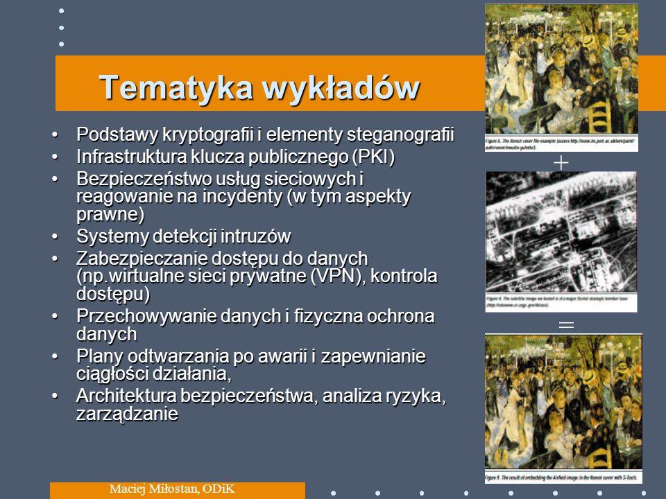 Maciej Miłostan, ODiK 3 Tematyka wykładów Podstawy kryptografii i elementy steganografii Infrastruktura klucza publicznego (PKI) Bezpieczeństwo usług
